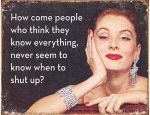 PEOPLE WHO KNOW EVERYTHING NEVER SHUT UP