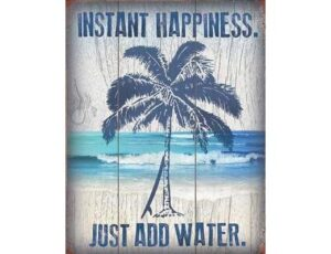 INSTANT HAPPINESS - JUST ADD WATER METAL SIGN