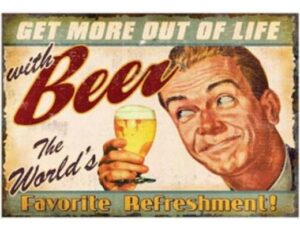 GET MORE OUT OF LIFE - DRINK BEER
