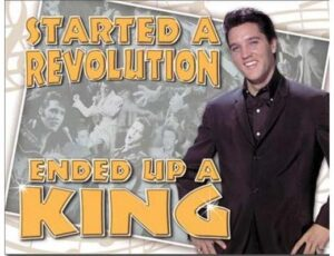 ELVIS - STARTED A REVOLUATION - ENDED UP A KING