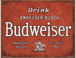 DRINK BUDWEISER METAL SIGN