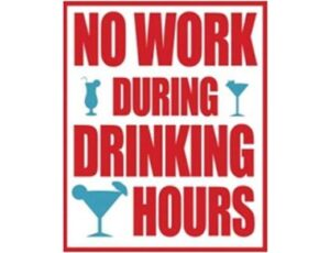 NO WORK DURING DRINKING