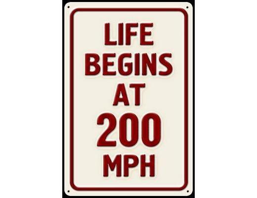 LIFE BEGINS 200 MPH METAL SIGN