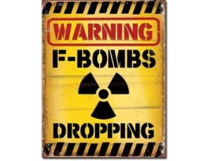WARNING F BOMBS DROPPING METAL SIGN