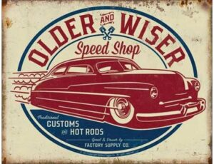 OLDER AND WISER - 50'S ROD METAL SIGN
