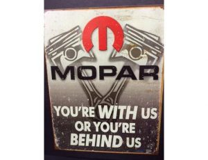 MOPAR - YOU'RE WITH US OR YOU'RE BEHIND US METAL SIGN