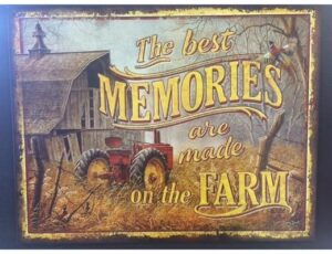 THE BEST MEMORIES ARE MADE ON THE FARM METAL SIGN