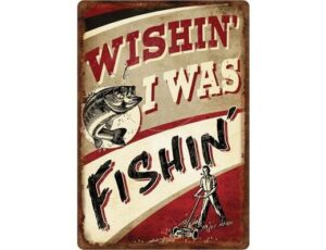WISHIN I WAS FISHIN METAL SIGN