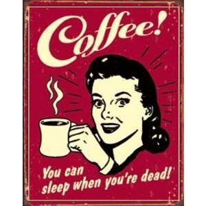 COFFEE - YOU CAN SLEEP WHEN YOUR DEAD
