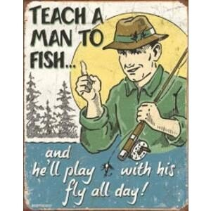 TEACH A MAN TO FISH (METAL SIGN)