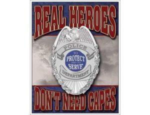 REAL HEROS POLICE METAL SIGN