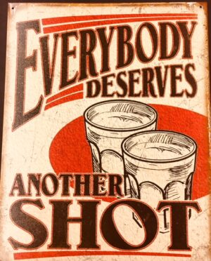"Everybody deserves another SHOT - metal sign (16"" x 12.5"") at diecastdepot"