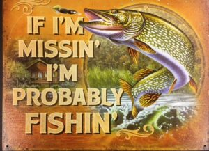 "If I'm MISSING I'm probably FISHING metal sign (16"" x 12.5"") at diecastdepot"